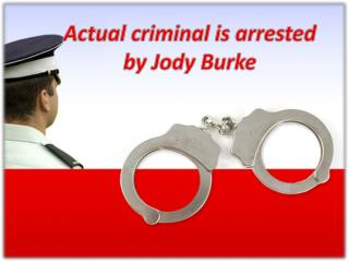 Actual criminal is arrested by Jody Burke
