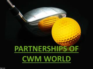 PARTNERSHIPS OF CWM WORLD