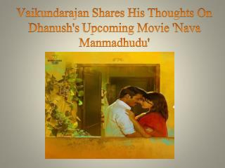 Vaikundarajan Shares His Thoughts On Dhanush's Upcoming Movie 'Nava Manmadhudu'