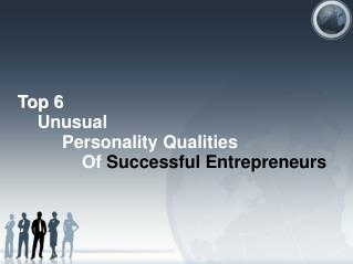 Top 6 Unusual Personality Qualities Of Successful Entrepreneurs