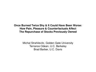 Once Burned Twice Shy  It Could Have Been Worse:  How Pain, Pleasure  Counterfactuals Affect  The Repurchase of Stocks P