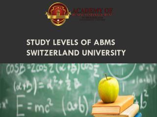 Study Levels of ABMS SWITZERLAND UNIVERSITY