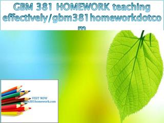 GBM 381 HOMEWORK teaching effectively/gbm381homeworkdotcom