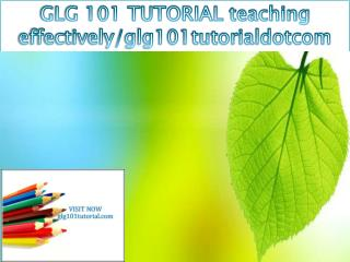 GLG 101 TUTORIAL teaching effectively/glg101tutorialdotcom