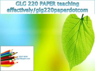 GLG 220 PAPER teaching effectively/glg220paperdotcom