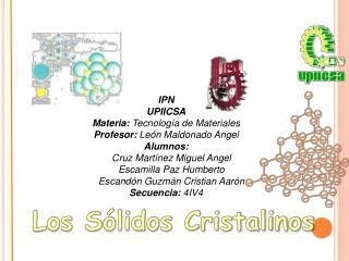 IPN UPIICSA Materia: Tecnolog a de Materiales Profesor: Le n Maldonado Angel Alumnos:     Cruz Mart nez Miguel Angel