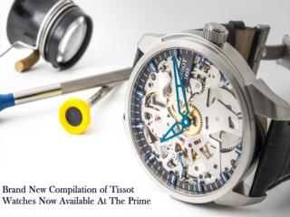 Brand New Compilation of Tissot Watches Now Available At The Prime