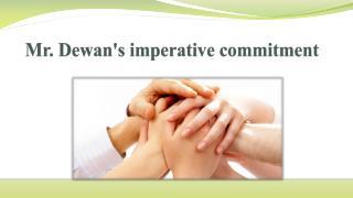 Mr. Dewan's imperative commitment