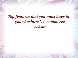 Top features that you must have in your business's e-commerce website Soft System Solution
