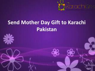 Send Mother Day Gift to Karachi Pakistan
