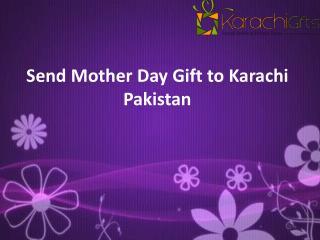 Send Mother Day Gift to Karachi Pakistan