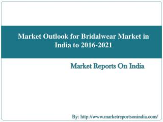 Market Outlook for Bridalwear Market in India to 2016-2021