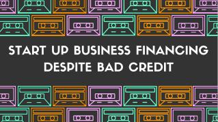 Start Up Business Financing Despite Bad Credit
