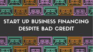 Start Up Business Financing Despite Bad Credit