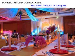 LOOKING BEYOND CONVENTIONAL WEDDING VENUES IN SAN JOSE