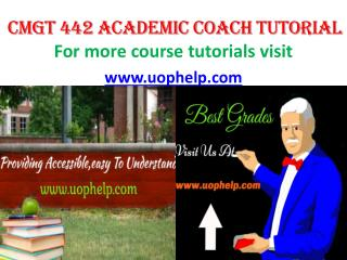 CMGT 442   ACADEMIC COACH TUTORIAL UOPHELP