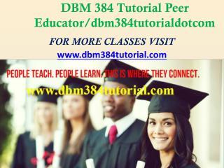 DBM 384 Tutorial Peer Educator/dbm384tutorialdotcom