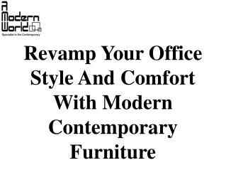 Revamp Your Office Style And Comfort With Modern Contemporary Furniture