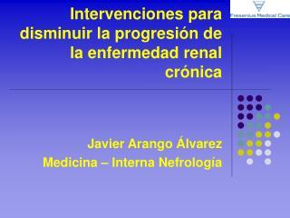 Intervenciones para disminuir la progresi n de la enfermedad renal cr nica