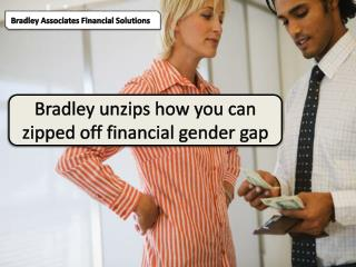 Bradley unzips how you can zipped off financial gender gap,