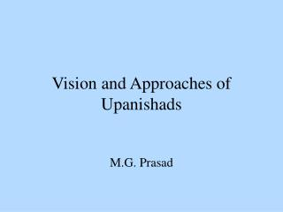 Vision and Approaches of Upanishads