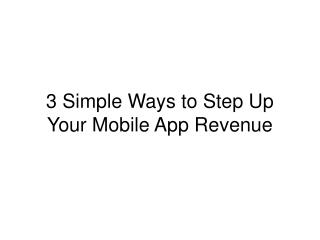 Step Up Your Mobile App Revenue