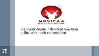 Grab your dream instrument now from online with much convenience