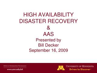 HIGH AVAILABILITY DISASTER RECOVERY  AAS Presented by Bill Decker September 16, 2009