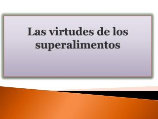 Las virtudes de los superalimentos