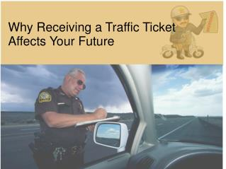 Why Receiving a Traffic Ticket Affects Your Future