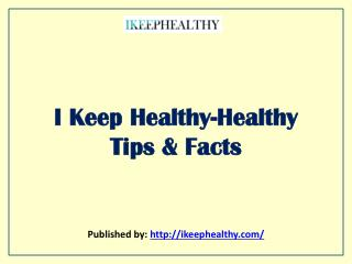 I Keep Healthy-Healthy Tips & Facts