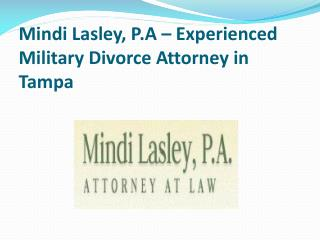 Mindi Lasley, P.A � Experienced Military Divorce Attorney in Tampa