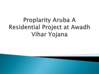 Apartments at Proplarity Aruba Awadh Vihar Yojana Lucknow