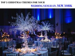 TOP 5 CHRISTMAS THEMES FOR YOUR WEDDING VENUES IN NEW YORK