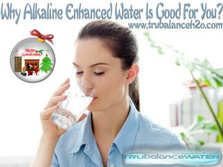 Why Alkaline Enhanced Water Is Good For You