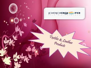 Buy Textile and Leather Products Online B2B in India at Pepagora.com