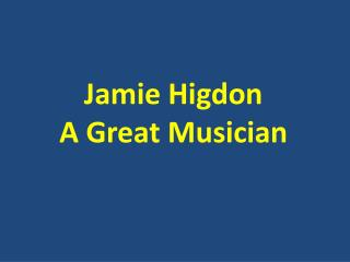 Jamie Higdon - A Great Musician