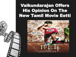 Vaikundarajan Offers His Opinion On The New Tamil Movie Eetti