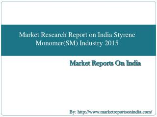 Market Research Report on India Styrene Monomer(SM) Industry 2015