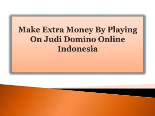 Make Extra Money By Playing On Judi Domino Online Indonesia