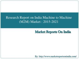Research Report on India Machine to Machine (M2M) Market : 2015-2021