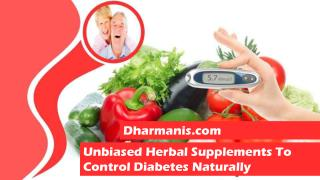 Unbiased Herbal Supplements To Control Diabetes Naturally