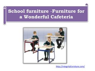 School furniture -Furniture for a Wonderful Cafeteria