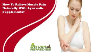How To Relieve Muscle Pain Naturally With Ayurvedic Supplements?