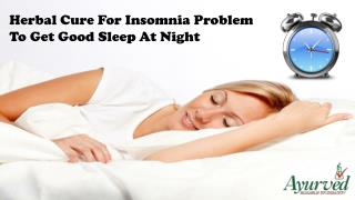 Herbal Cure For Insomnia Problem To Get Good Sleep At Night