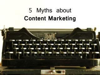 Myths about Content Marketing