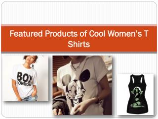 Featured Products of Cool Women's T Shirts
