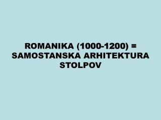 ROMANIKA 1000-1200  SAMOSTANSKA ARHITEKTURA STOLPOV