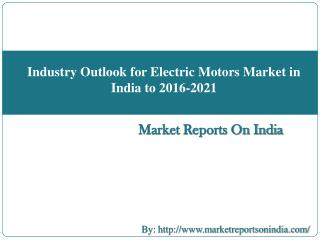 Industry Outlook for Electric Motors Market in India to 2016-2021
