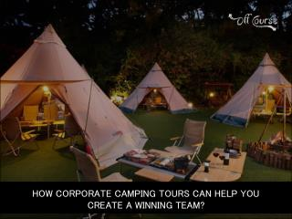 How Corporate Camping Tours Can Help You Create A Winning Team?